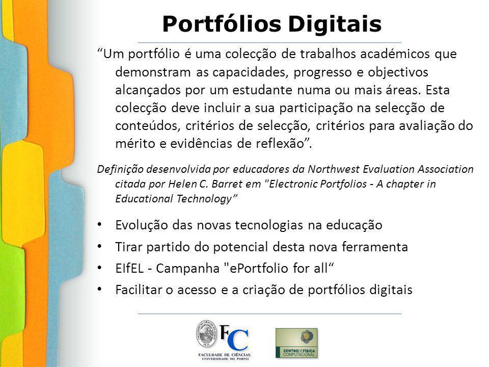 Portfólios Digitais Um portfólio é uma colecção de trabalhos académicos que demonstram as capacidades, progresso e objectivos alcançados por um estudante numa ou mais áreas.