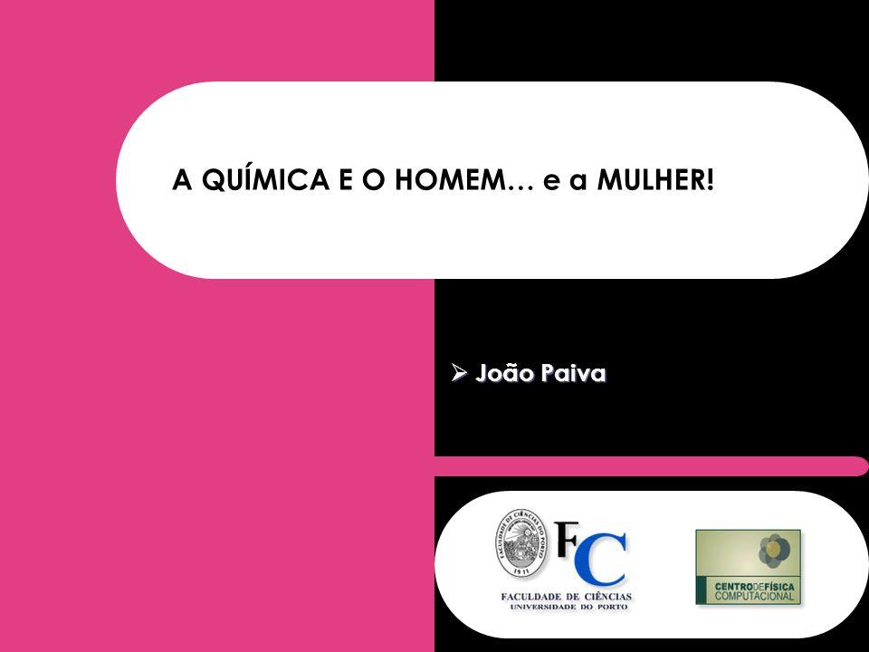 A QUÍMICA E O HOMEM… e a MULHER! João Paiva João Paiva