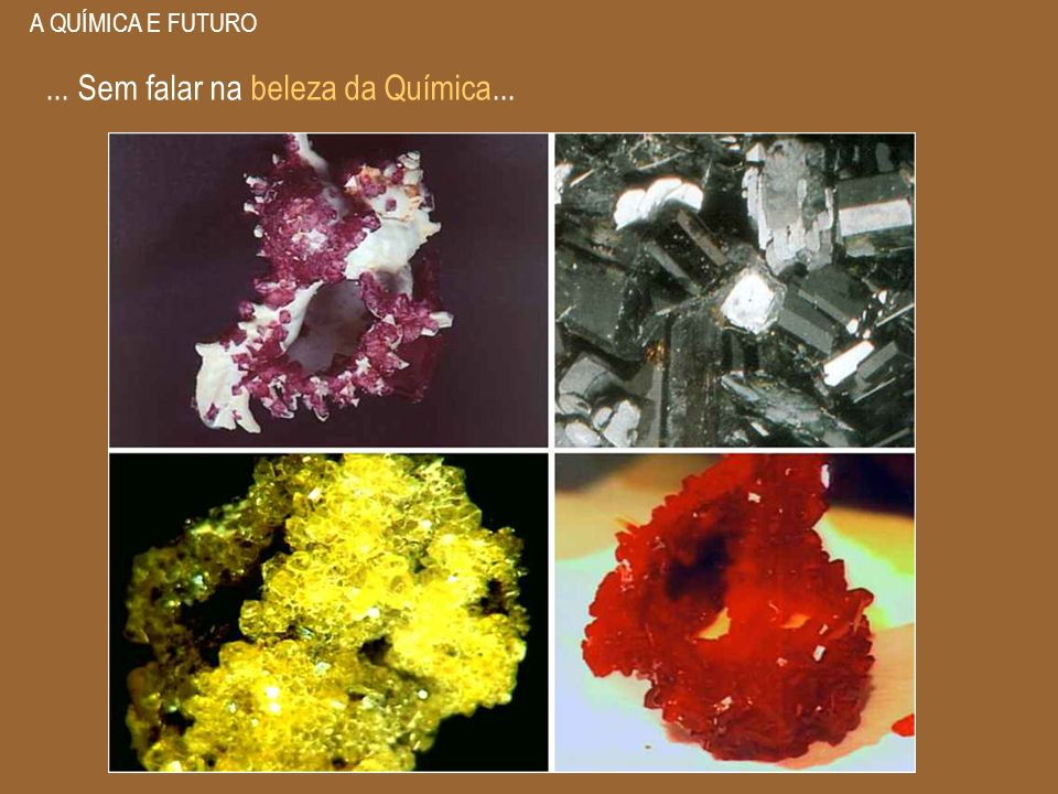 A QUÍMICA E FUTURO... Sem falar na beleza da Química...