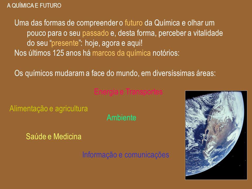 A QUÍMICA E FUTURO Uma das formas de compreender o futuro da Química e olhar um pouco para o seu passado e, desta forma, perceber a vitalidade do seu