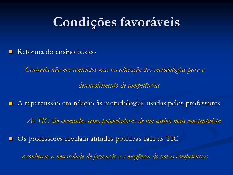 Condições favoráveis Reforma do ensino básico Reforma do ensino básico Centrada não nos conteúdos mas na alteração das metodologias para o desenvolvim