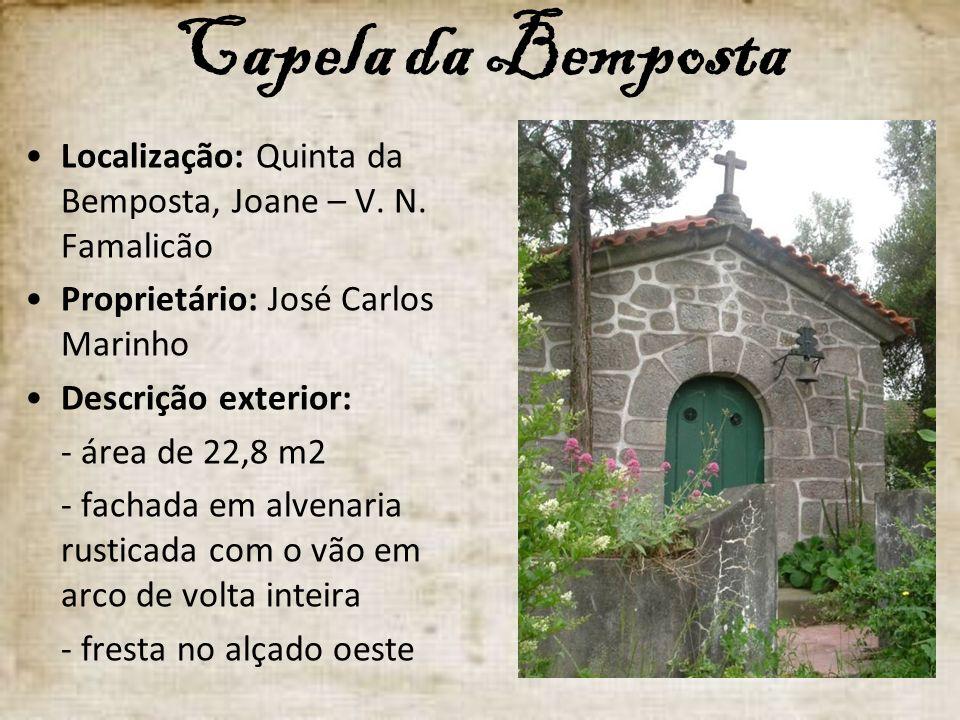 Capela da Bemposta Localização: Quinta da Bemposta, Joane – V. N. Famalicão Proprietário: José Carlos Marinho Descrição exterior: - área de 22,8 m2 -
