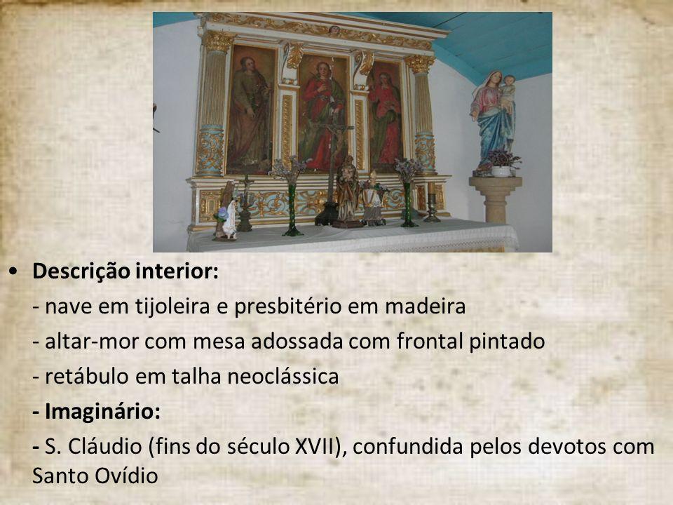 Descrição interior: - nave em tijoleira e presbitério em madeira - altar-mor com mesa adossada com frontal pintado - retábulo em talha neoclássica - I