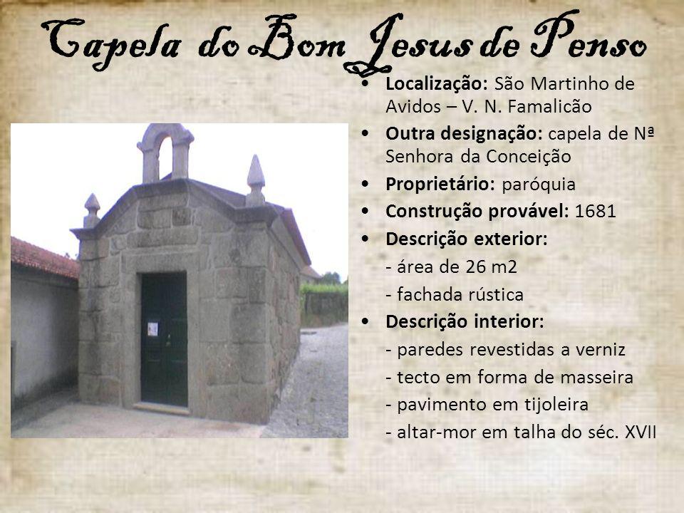 Capela do Bom Jesus de Penso Localização: São Martinho de Avidos – V. N. Famalicão Outra designação: capela de Nª Senhora da Conceição Proprietário: p