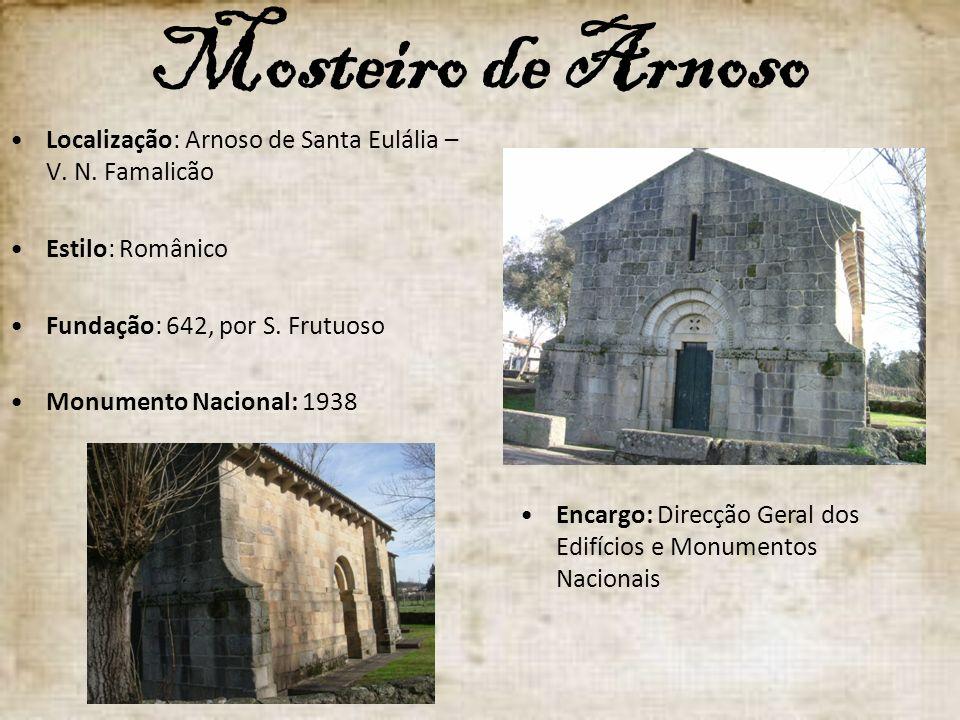 Mosteiro de Arnoso Localização: Arnoso de Santa Eulália – V. N. Famalicão Estilo: Românico Fundação: 642, por S. Frutuoso Monumento Nacional: 1938 Enc