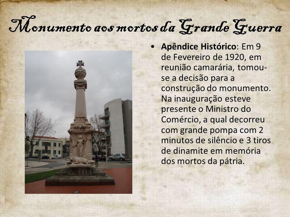 Monumento aos mortos da Grande Guerra Apêndice Histórico: Em 9 de Fevereiro de 1920, em reunião camarária, tomou- se a decisão para a construção do mo