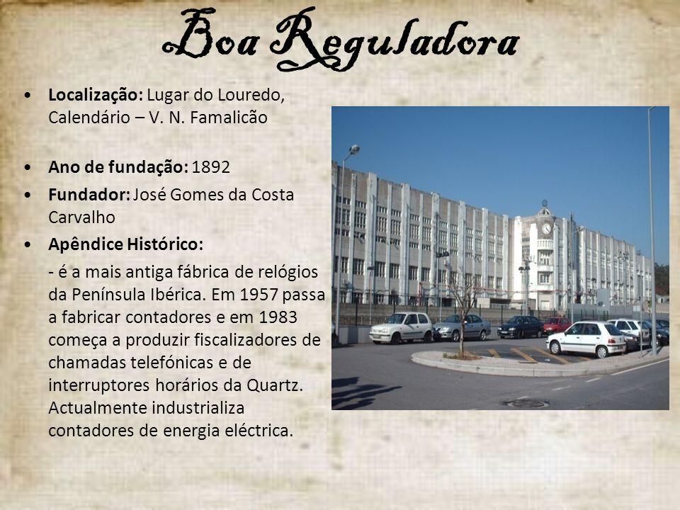 Boa Reguladora Localização: Lugar do Louredo, Calendário – V. N. Famalicão Ano de fundação: 1892 Fundador: José Gomes da Costa Carvalho Apêndice Histó