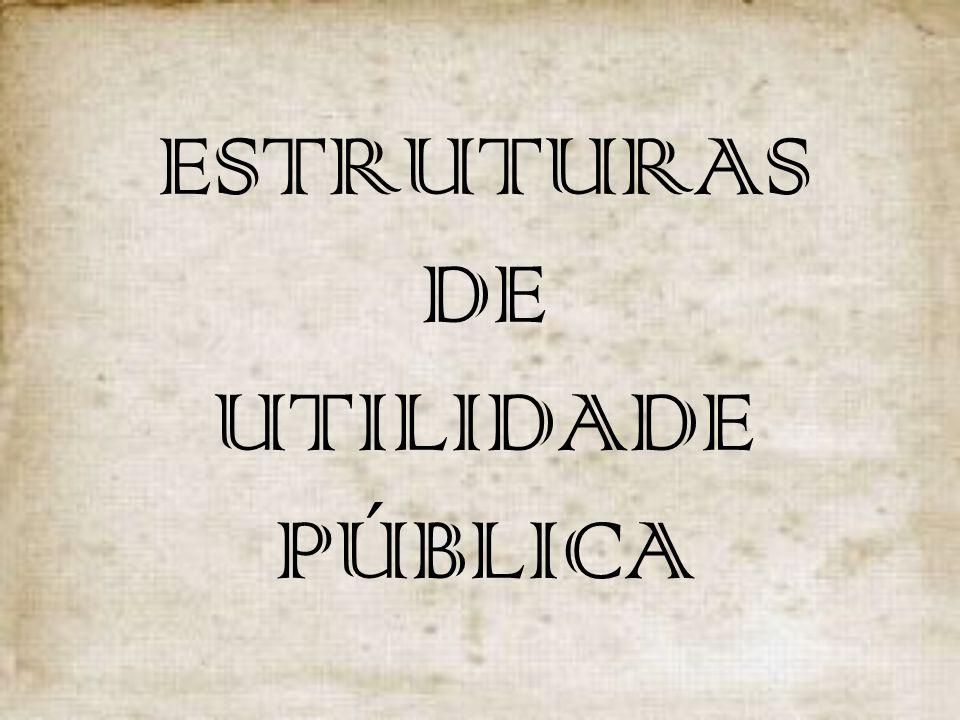 ESTRUTURAS DE UTILIDADE PÚBLICA