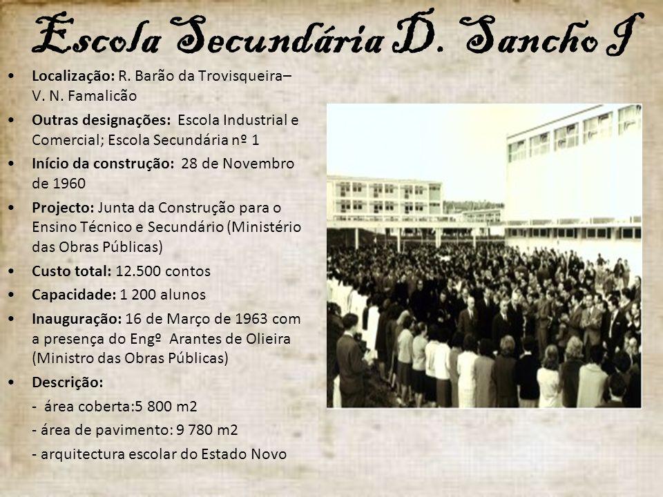 Escola Secundária D. Sancho I Localização: R. Barão da Trovisqueira– V. N. Famalicão Outras designações: Escola Industrial e Comercial; Escola Secundá