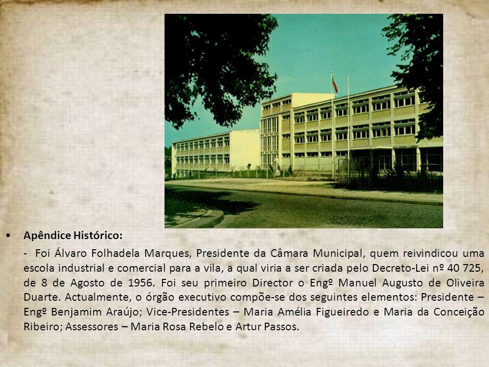 Apêndice Histórico: - Foi Álvaro Folhadela Marques, Presidente da Câmara Municipal, quem reivindicou uma escola industrial e comercial para a vila, a