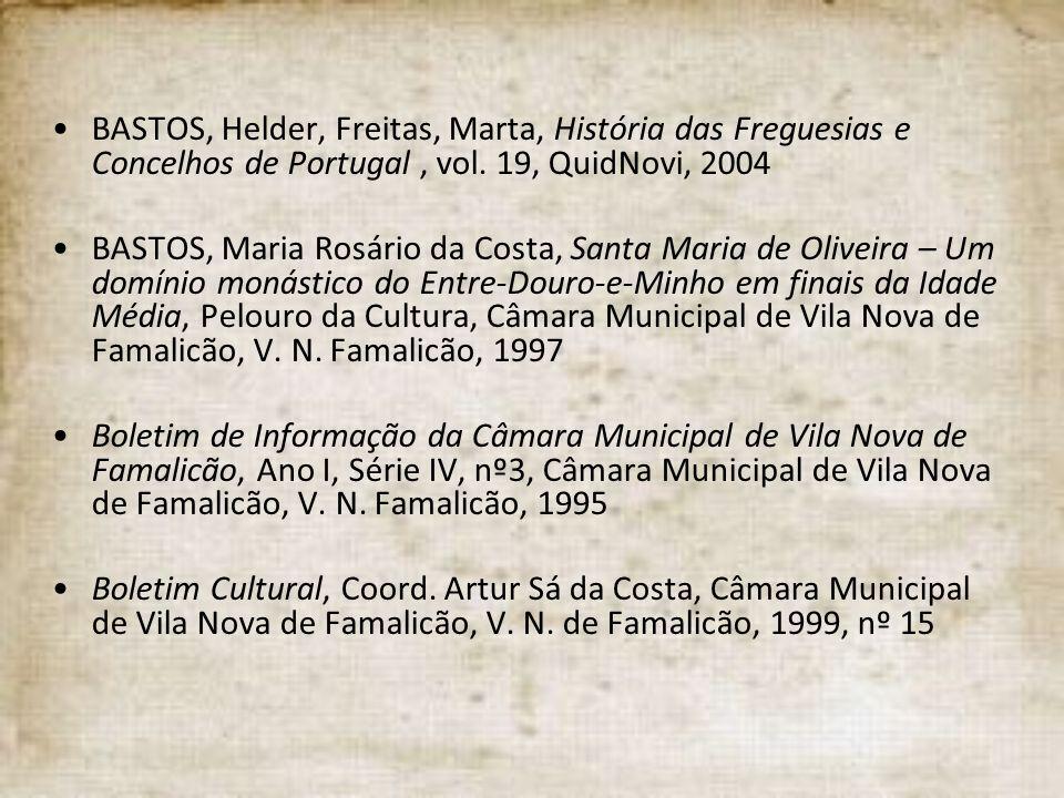 BASTOS, Helder, Freitas, Marta, História das Freguesias e Concelhos de Portugal, vol. 19, QuidNovi, 2004 BASTOS, Maria Rosário da Costa, Santa Maria d