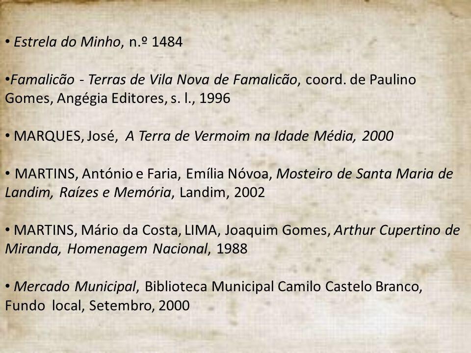 Estrela do Minho, n.º 1484 Famalicão - Terras de Vila Nova de Famalicão, coord. de Paulino Gomes, Angégia Editores, s. l., 1996 MARQUES, José, A Terra