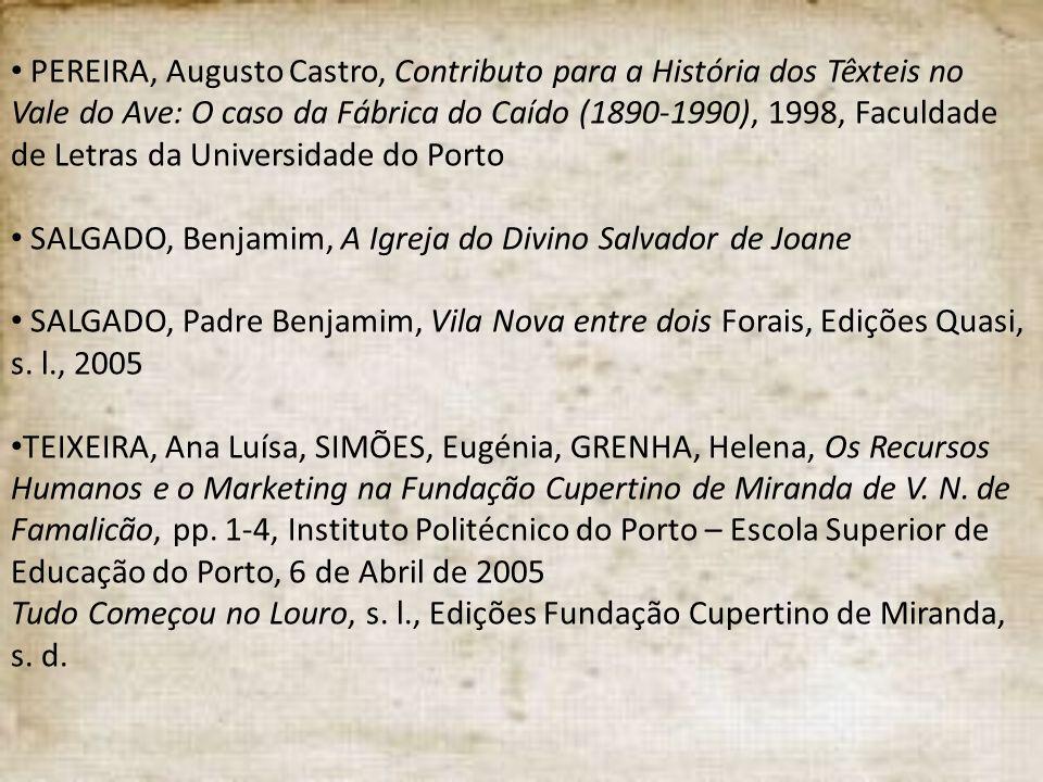 PEREIRA, Augusto Castro, Contributo para a História dos Têxteis no Vale do Ave: O caso da Fábrica do Caído (1890-1990), 1998, Faculdade de Letras da U