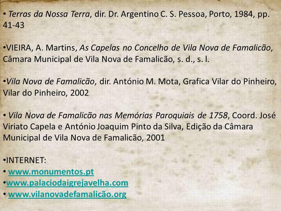 Terras da Nossa Terra, dir. Dr. Argentino C. S. Pessoa, Porto, 1984, pp. 41-43 VIEIRA, A. Martins, As Capelas no Concelho de Vila Nova de Famalicão, C