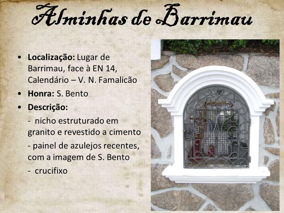 Alminhas de Barrimau Localização: Lugar de Barrimau, face à EN 14, Calendário – V. N. Famalicão Honra: S. Bento Descrição: - nicho estruturado em gran