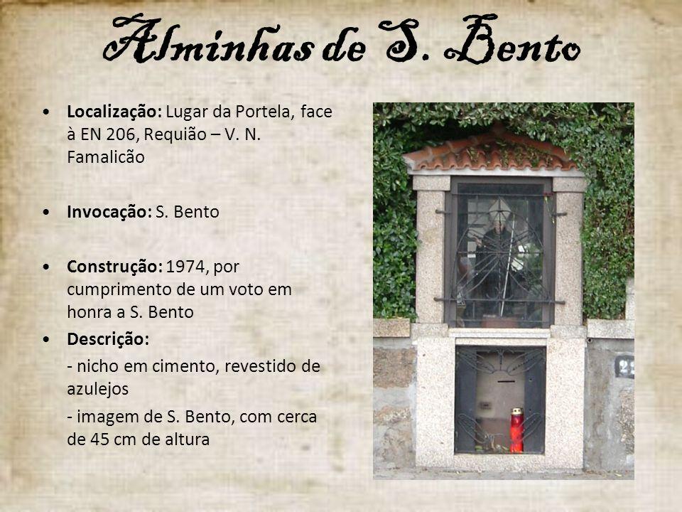 Alminhas de S. Bento Localização: Lugar da Portela, face à EN 206, Requião – V. N. Famalicão Invocação: S. Bento Construção: 1974, por cumprimento de
