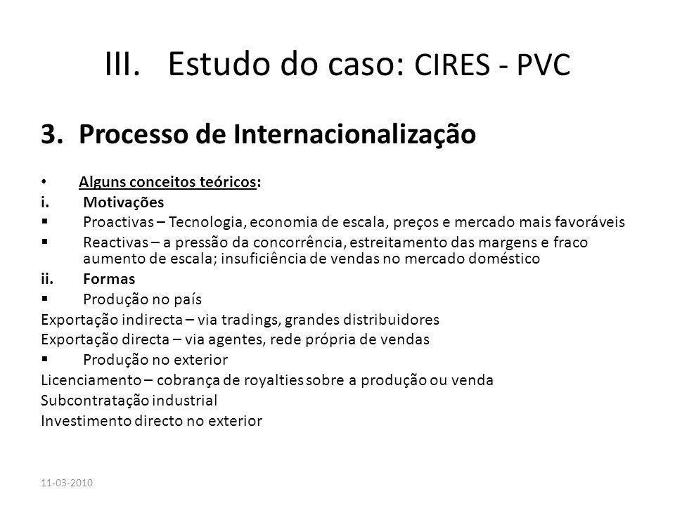 3.Processo de Internacionalização Alguns conceitos teóricos: i.Motivações Proactivas – Tecnologia, economia de escala, preços e mercado mais favorávei