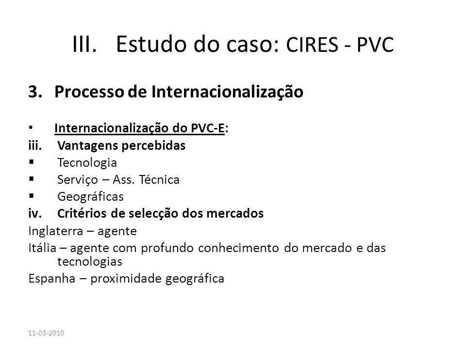 3.Processo de Internacionalização Internacionalização do PVC-E: iii.Vantagens percebidas Tecnologia Serviço – Ass. Técnica Geográficas iv.Critérios de
