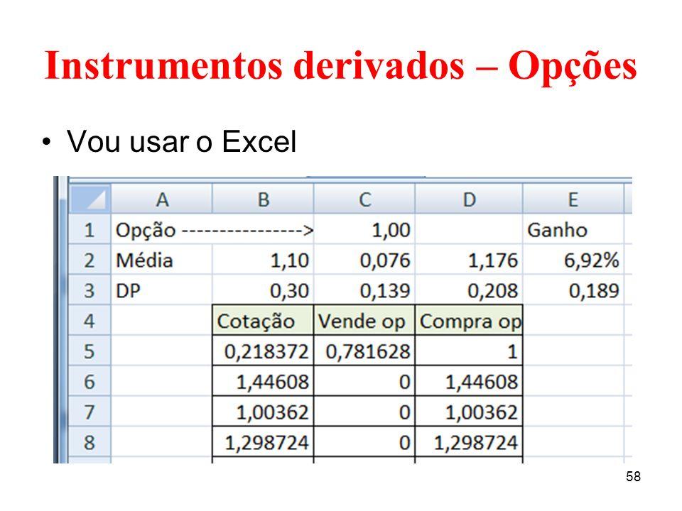 58 Instrumentos derivados – Opções Vou usar o Excel