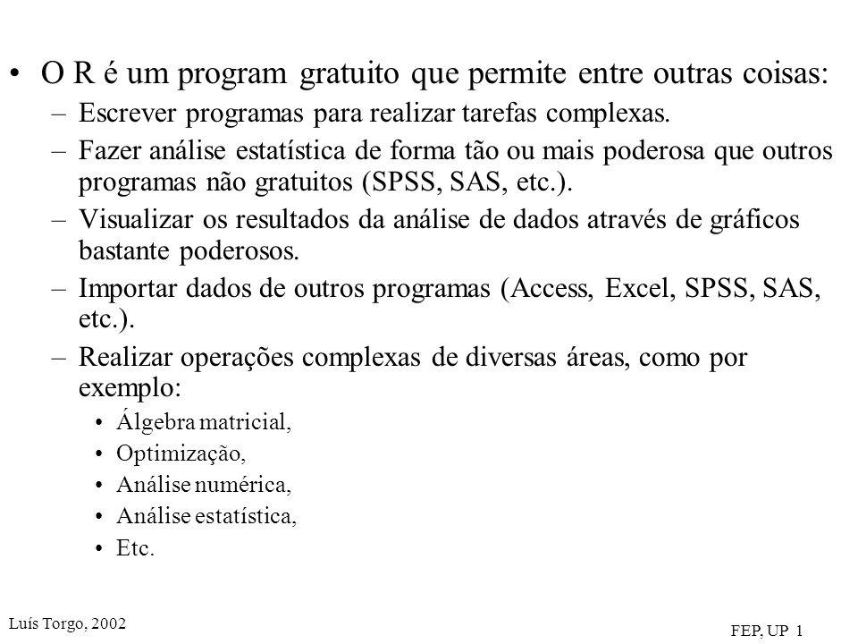 Luís Torgo, 2002 FEP, UP 1 O R é um program gratuito que permite entre outras coisas: –Escrever programas para realizar tarefas complexas. –Fazer anál