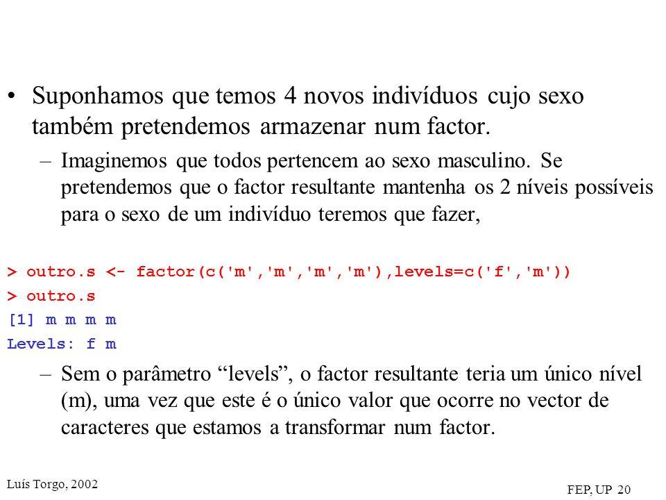 Luís Torgo, 2002 FEP, UP 20 Suponhamos que temos 4 novos indivíduos cujo sexo também pretendemos armazenar num factor.