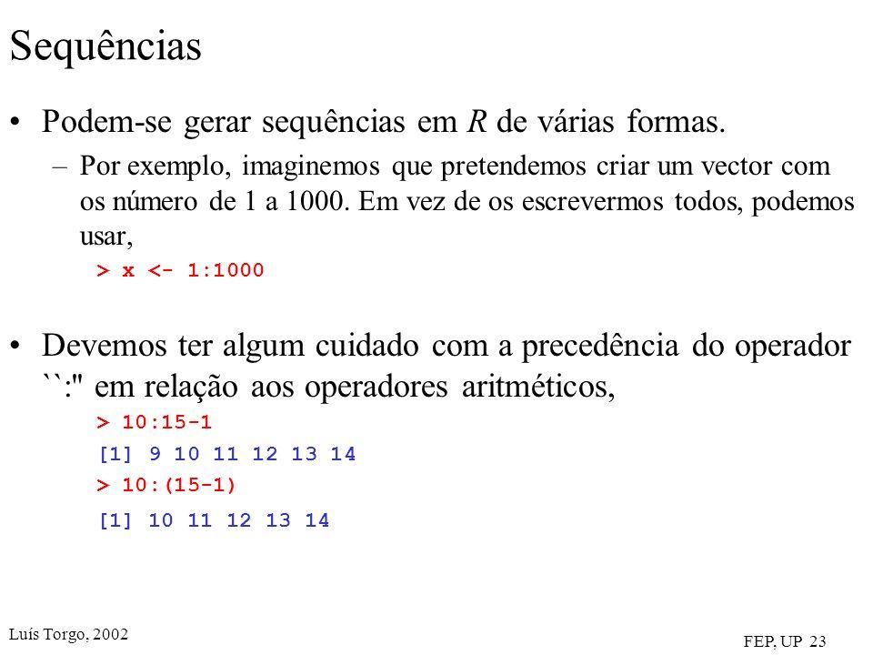 Luís Torgo, 2002 FEP, UP 23 Sequências Podem-se gerar sequências em R de várias formas. –Por exemplo, imaginemos que pretendemos criar um vector com o