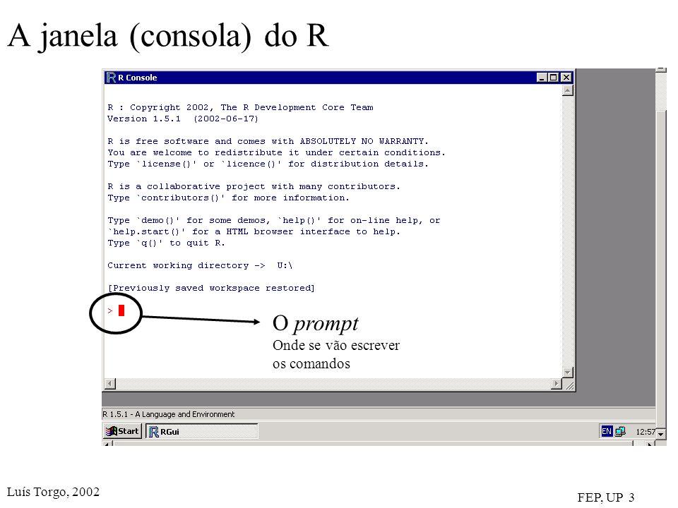 Luís Torgo, 2002 FEP, UP 3 A janela (consola) do R O prompt Onde se vão escrever os comandos