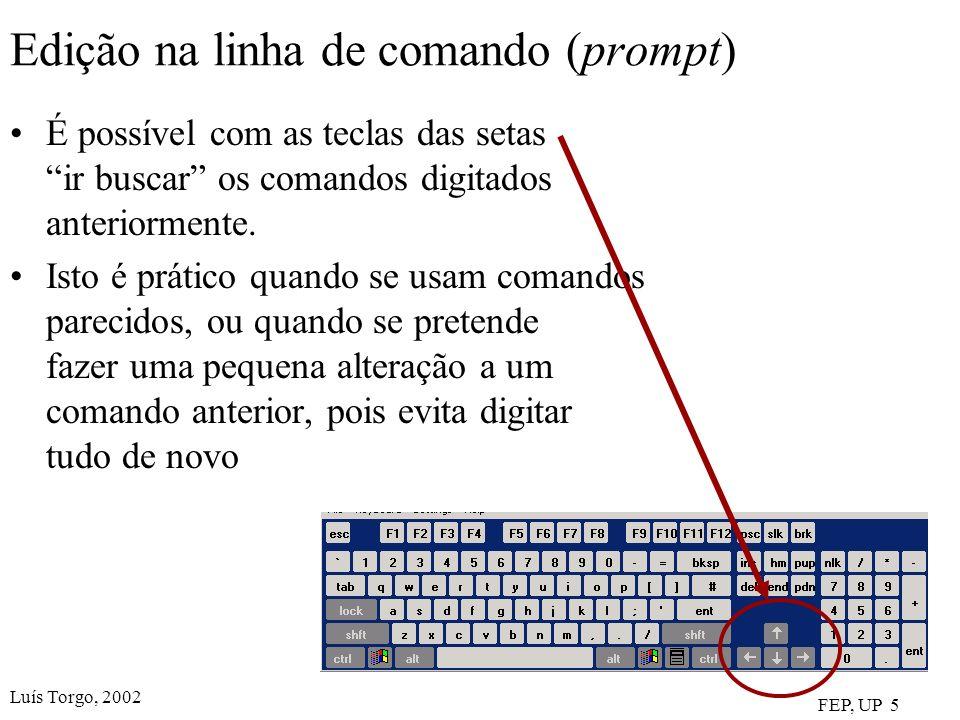 Luís Torgo, 2002 FEP, UP 5 Edição na linha de comando (prompt) É possível com as teclas das setas ir buscar os comandos digitados anteriormente. Isto