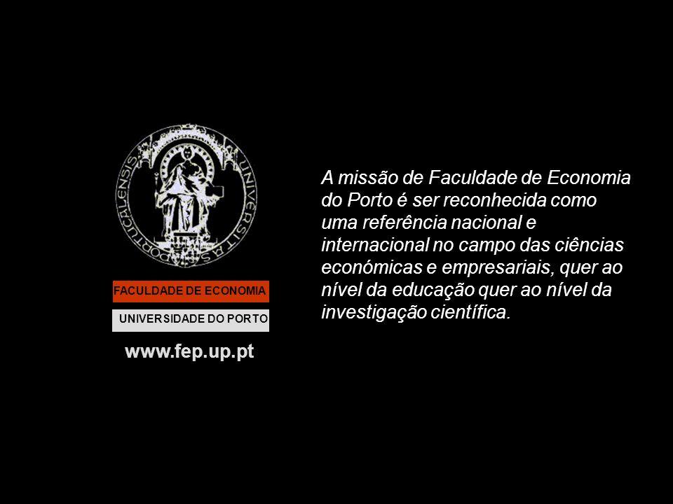 FACULDADE DE ECONOMIA UNIVERSIDADE DO PORTO www.fep.up.pt A missão de Faculdade de Economia do Porto é ser reconhecida como uma referência nacional e