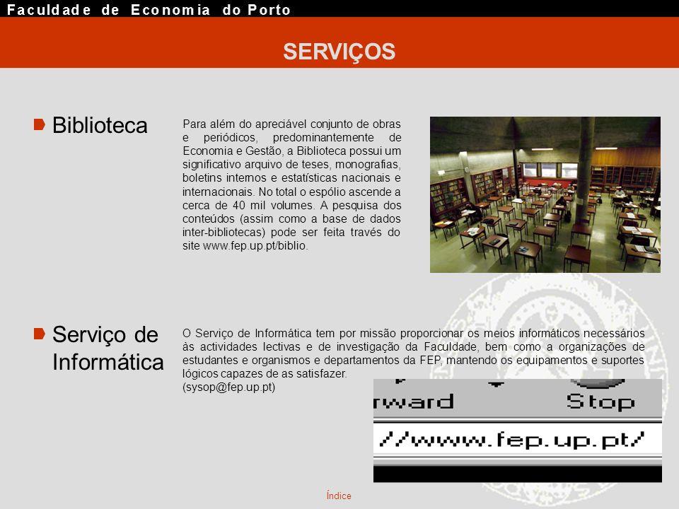 SERVIÇOS Biblioteca Serviço de Informática Para além do apreciável conjunto de obras e periódicos, predominantemente de Economia e Gestão, a Bibliotec