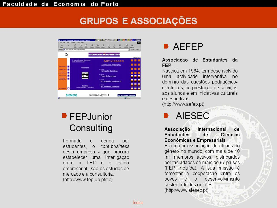 GRUPOS E ASSOCIAÇÕES AEFEP AIESEC Índice Associação de Estudantes da FEP Nascida em 1964, tem desenvolvido uma actividade interventiva no domínio das