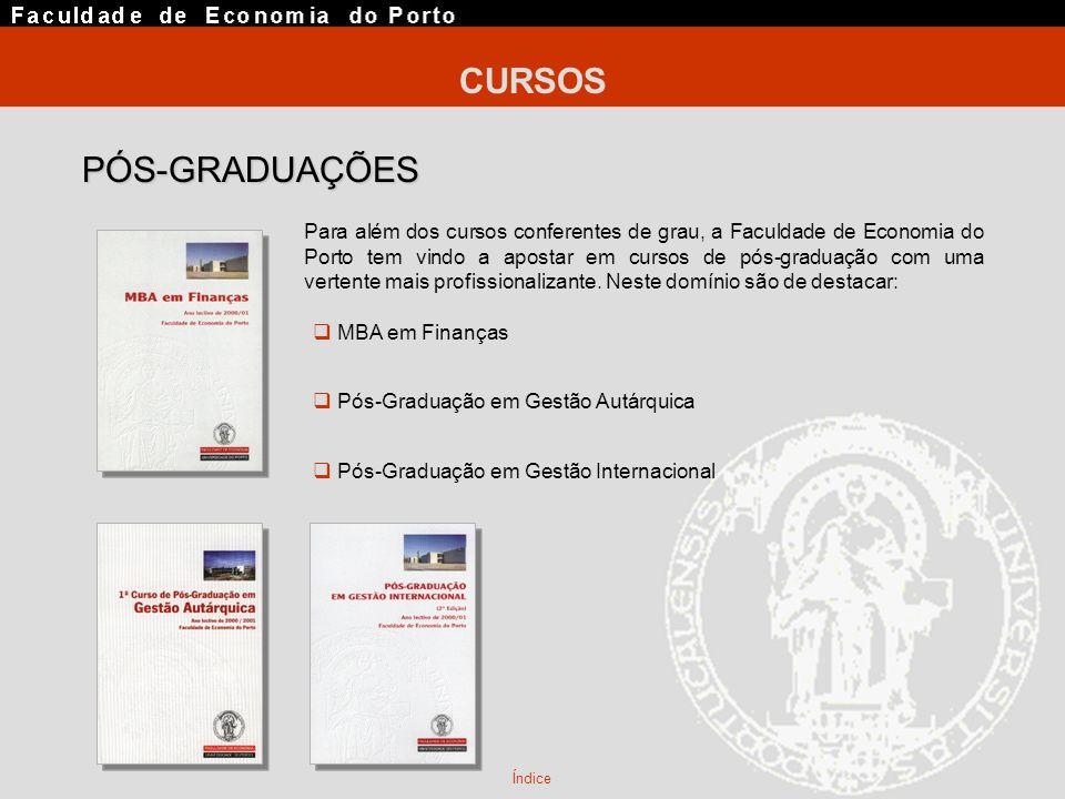 CURSOS Índice Para além dos cursos conferentes de grau, a Faculdade de Economia do Porto tem vindo a apostar em cursos de pós-graduação com uma verten