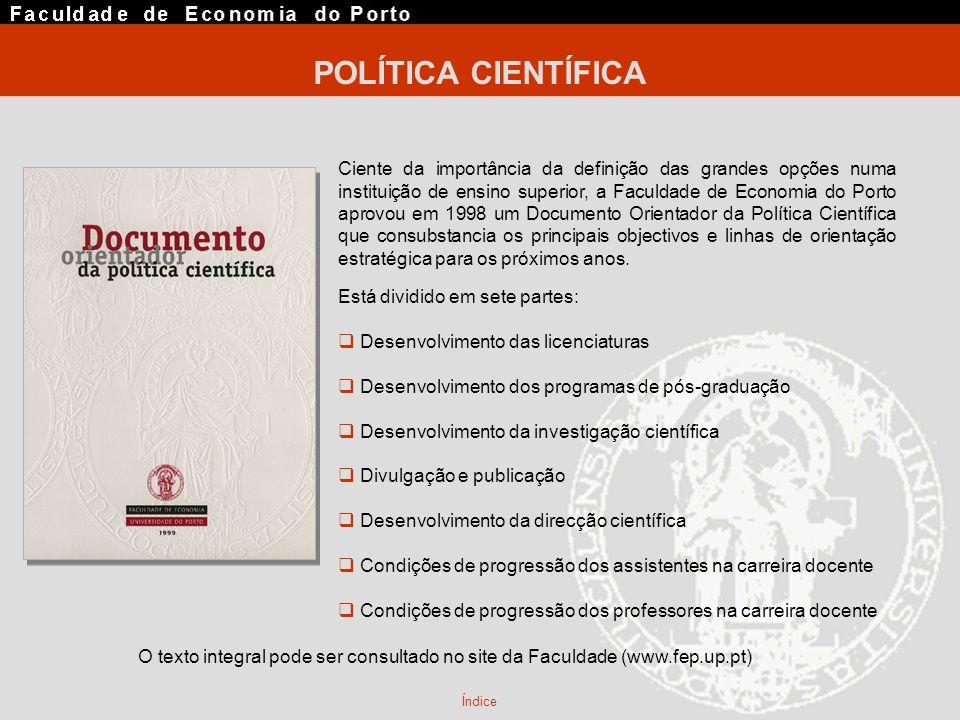 POLÍTICA CIENTÍFICA Ciente da importância da definição das grandes opções numa instituição de ensino superior, a Faculdade de Economia do Porto aprovo