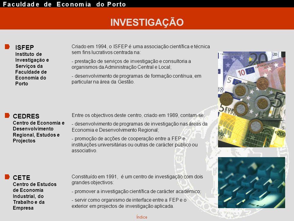 INVESTIGAÇÃO Índice CEDRES Centro de Economia e Desenvolvimento Regional, Estudos e Projectos Entre os objectivos deste centro, criado em 1989, contam