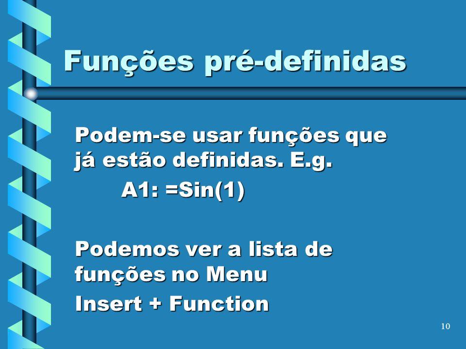 10 Funções pré-definidas Podem-se usar funções que já estão definidas. E.g. A1: =Sin(1) Podemos ver a lista de funções no Menu Insert + Function