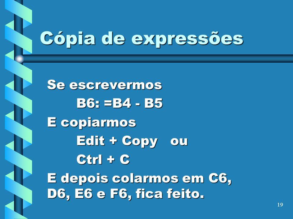 19 Cópia de expressões Se escrevermos B6: =B4 - B5 E copiarmos Edit + Copy ou Ctrl + C E depois colarmos em C6, D6, E6 e F6, fica feito.