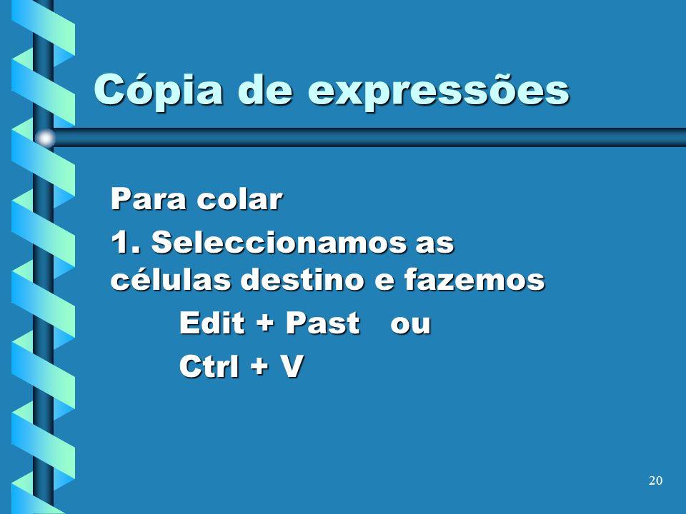 20 Cópia de expressões Para colar 1. Seleccionamos as células destino e fazemos Edit + Past ou Ctrl + V