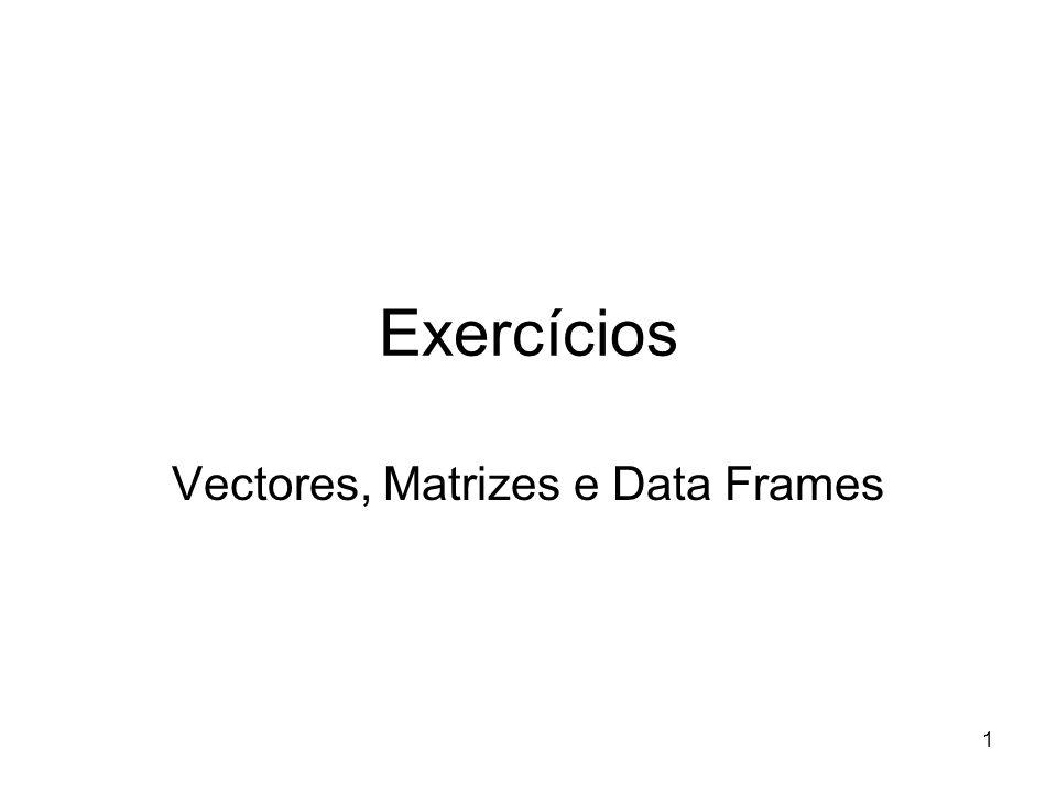 1 Exercícios Vectores, Matrizes e Data Frames