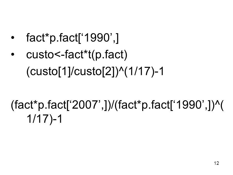 12 fact*p.fact[1990,] custo<-fact*t(p.fact) (custo[1]/custo[2])^(1/17)-1 (fact*p.fact[2007,])/(fact*p.fact[1990,])^( 1/17)-1