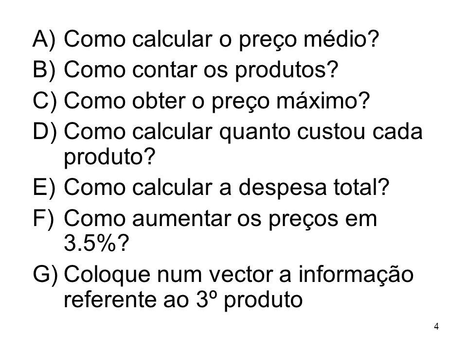 4 A)Como calcular o preço médio. B)Como contar os produtos.