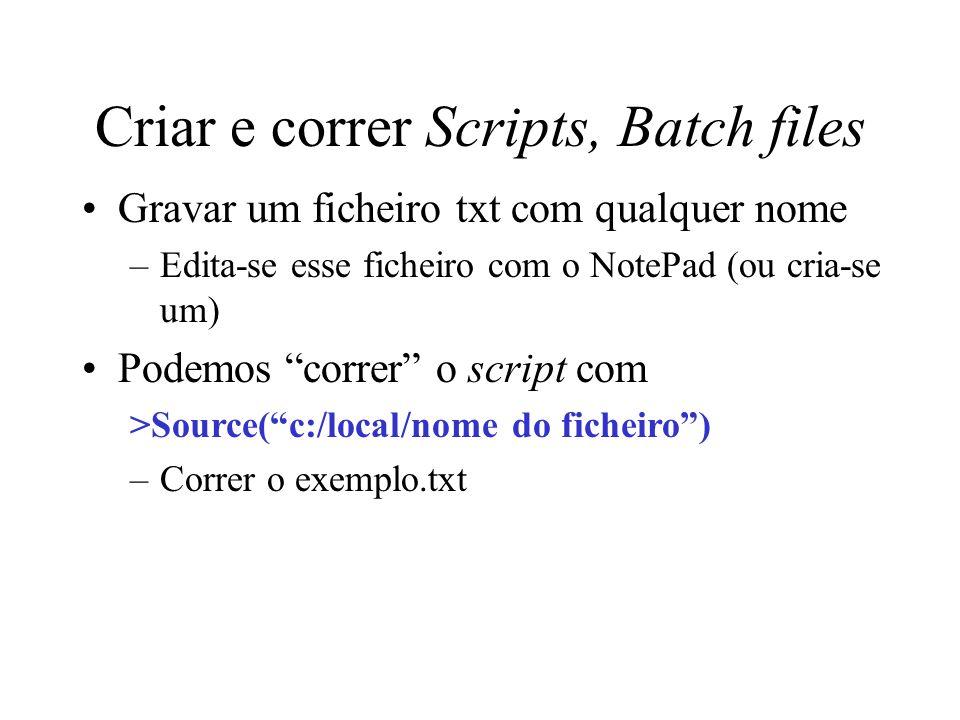 Criar e correr Scripts, Batch files Gravar um ficheiro txt com qualquer nome –Edita-se esse ficheiro com o NotePad (ou cria-se um) Podemos correr o sc