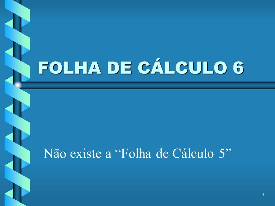 1 FOLHA DE CÁLCULO 6 Não existe a Folha de Cálculo 5