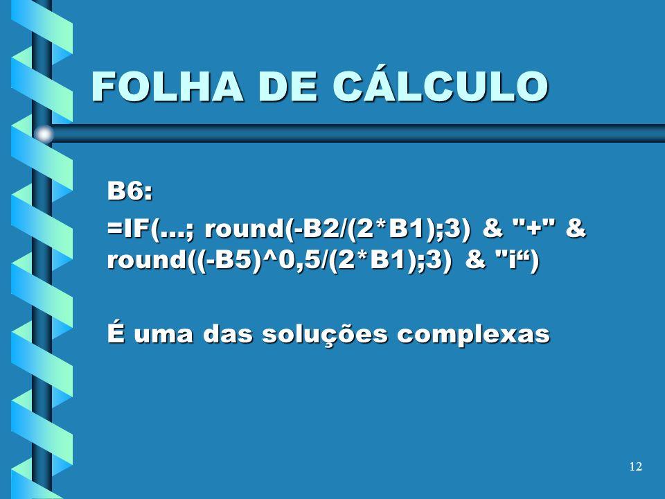 12 FOLHA DE CÁLCULO B6: =IF(…; round(-B2/(2*B1);3) &