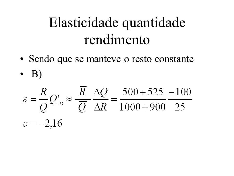 Elasticidade quantidade rendimento Sendo que se manteve o resto constante B)