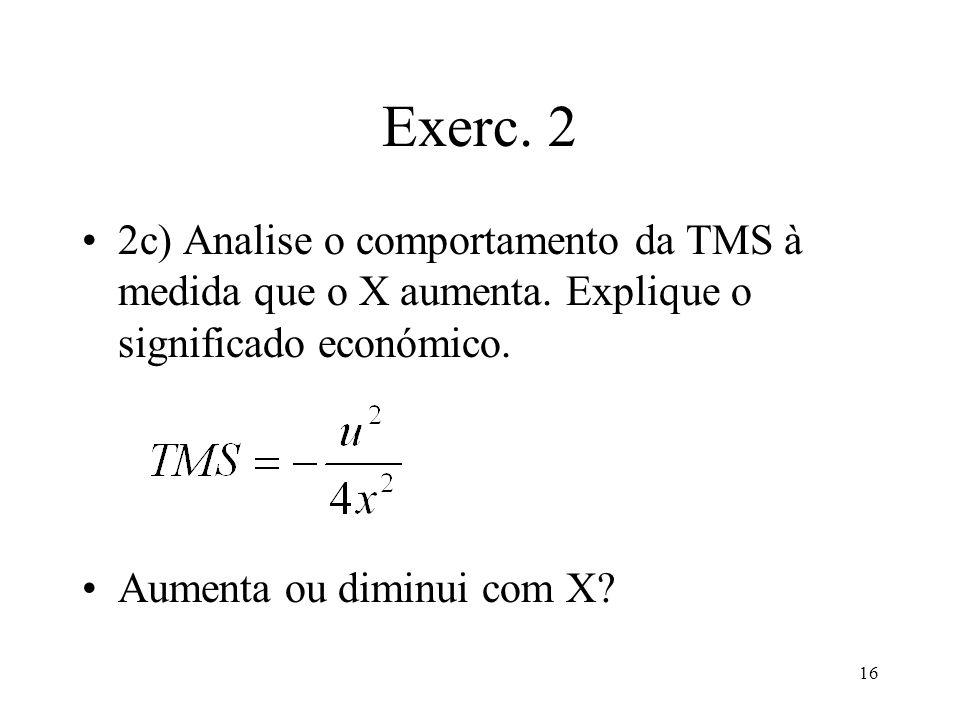 16 Exerc. 2 2c) Analise o comportamento da TMS à medida que o X aumenta. Explique o significado económico. Aumenta ou diminui com X?