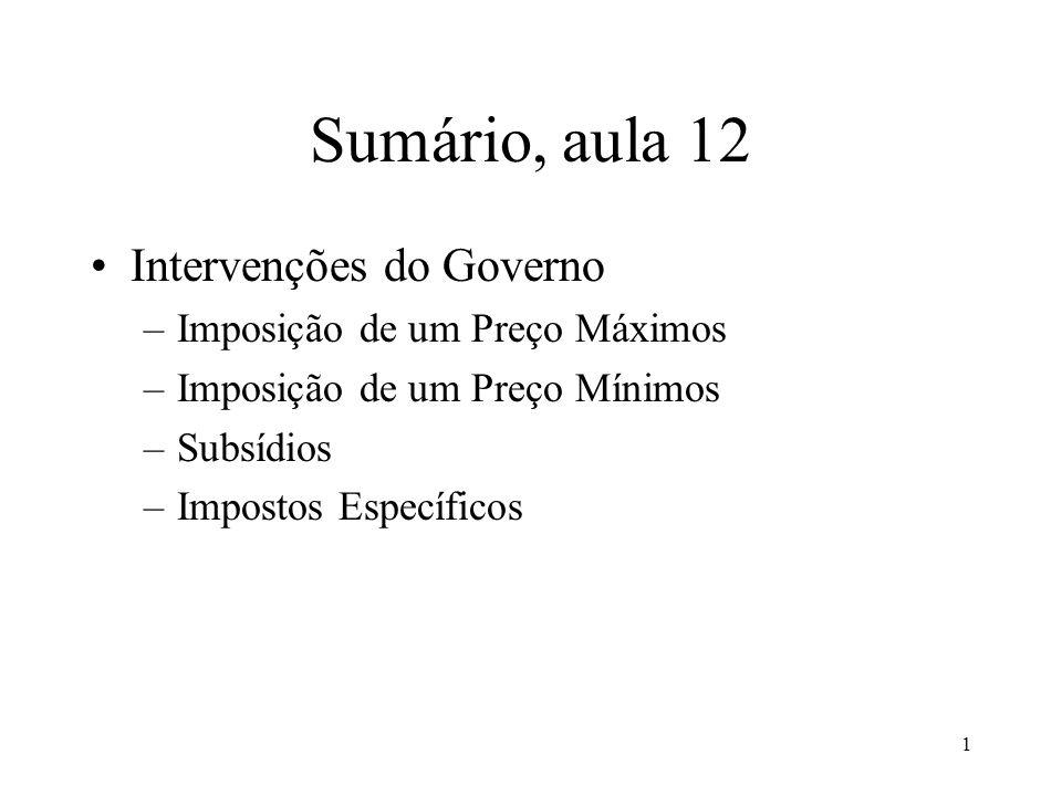 1 Sumário, aula 12 Intervenções do Governo –Imposição de um Preço Máximos –Imposição de um Preço Mínimos –Subsídios –Impostos Específicos