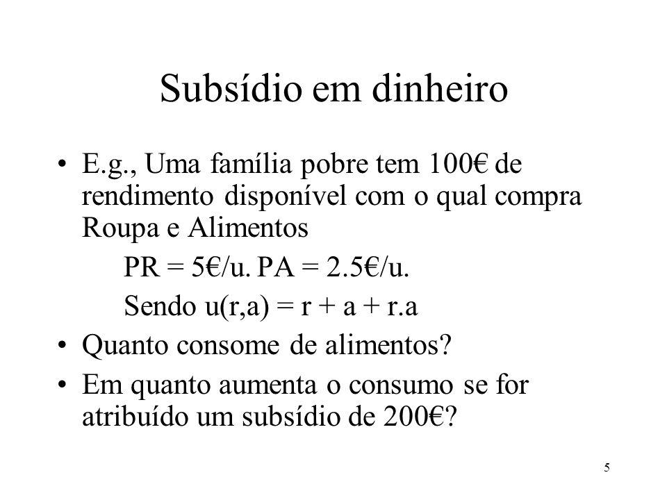 6 Subsídio em dinheiro Indiferênça:r = (u-a)/(1+a) Rest. Orçamental: r = R/Pr –Pa/Pr.r