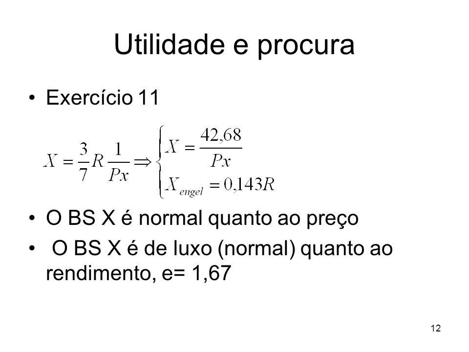 12 Utilidade e procura Exercício 11 O BS X é normal quanto ao preço O BS X é de luxo (normal) quanto ao rendimento, e= 1,67