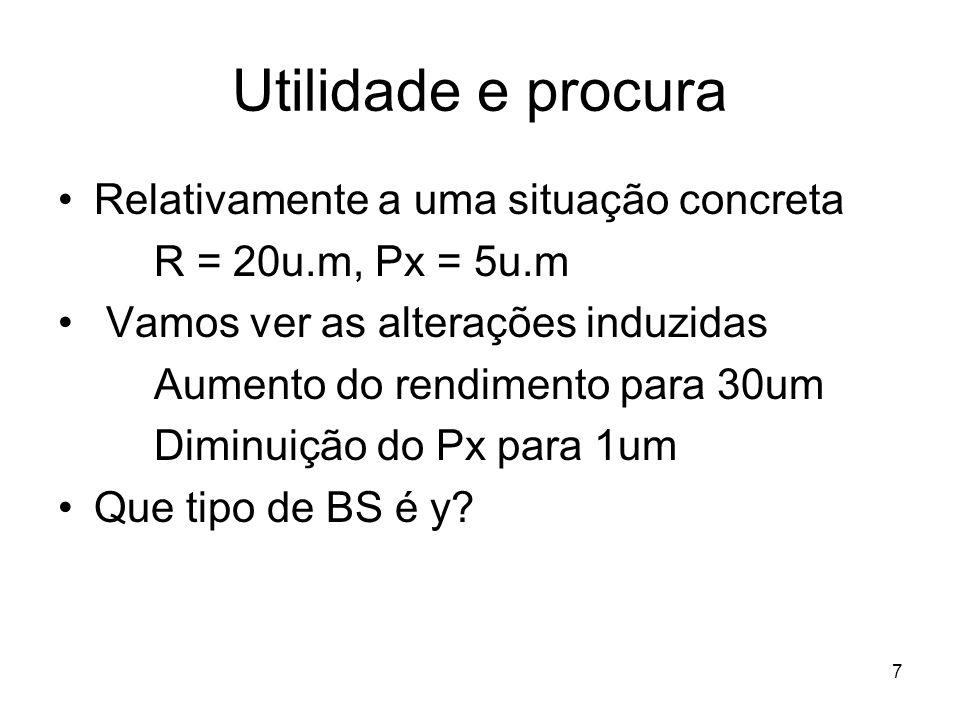 7 Utilidade e procura Relativamente a uma situação concreta R = 20u.m, Px = 5u.m Vamos ver as alterações induzidas Aumento do rendimento para 30um Dim