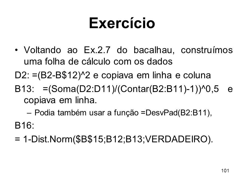 101 Exercício Voltando ao Ex.2.7 do bacalhau, construímos uma folha de cálculo com os dados D2: =(B2-B$12)^2 e copiava em linha e coluna B13: =(Soma(D